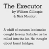 The Executor, by William Gillespie and Nick Montfort.